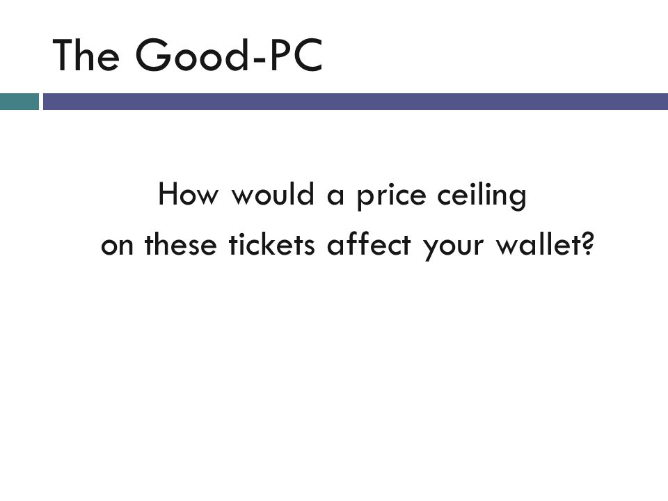 How would a price ceiling on these tickets affect your wallet