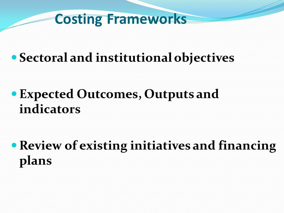 Costing Frameworks Sectoral and institutional objectives
