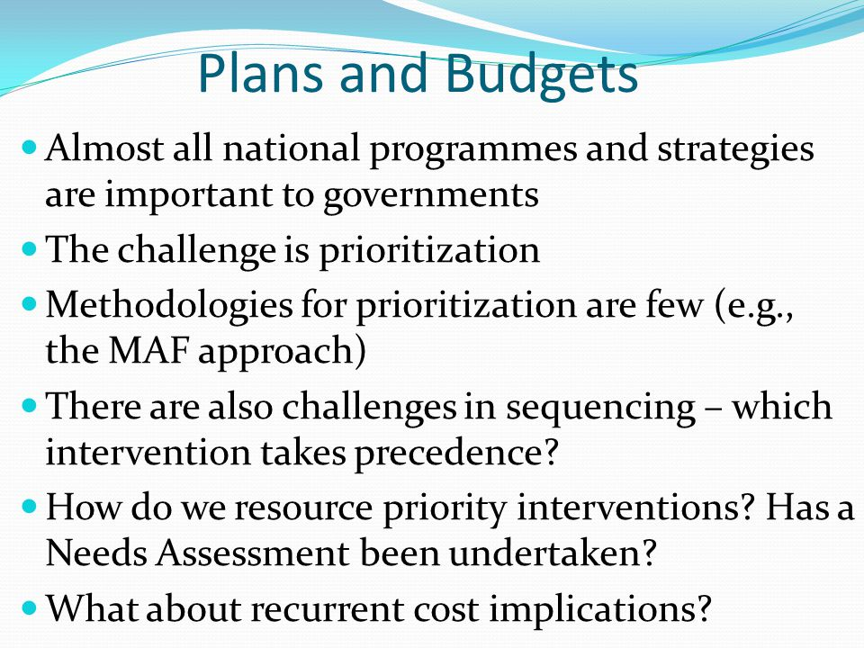Plans and Budgets Almost all national programmes and strategies are important to governments. The challenge is prioritization.