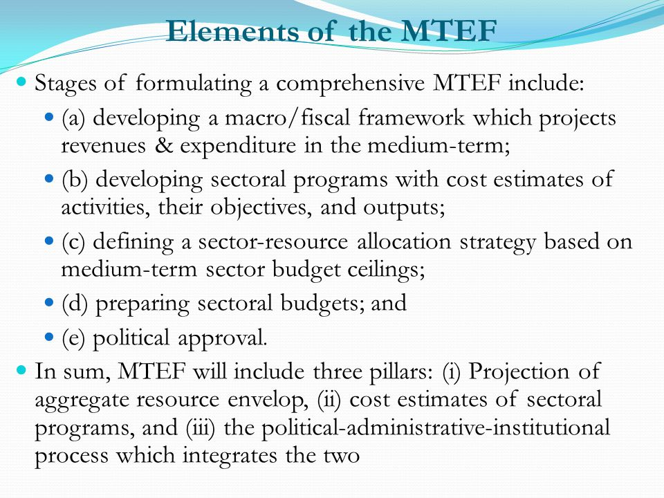 Elements of the MTEF Stages of formulating a comprehensive MTEF include: