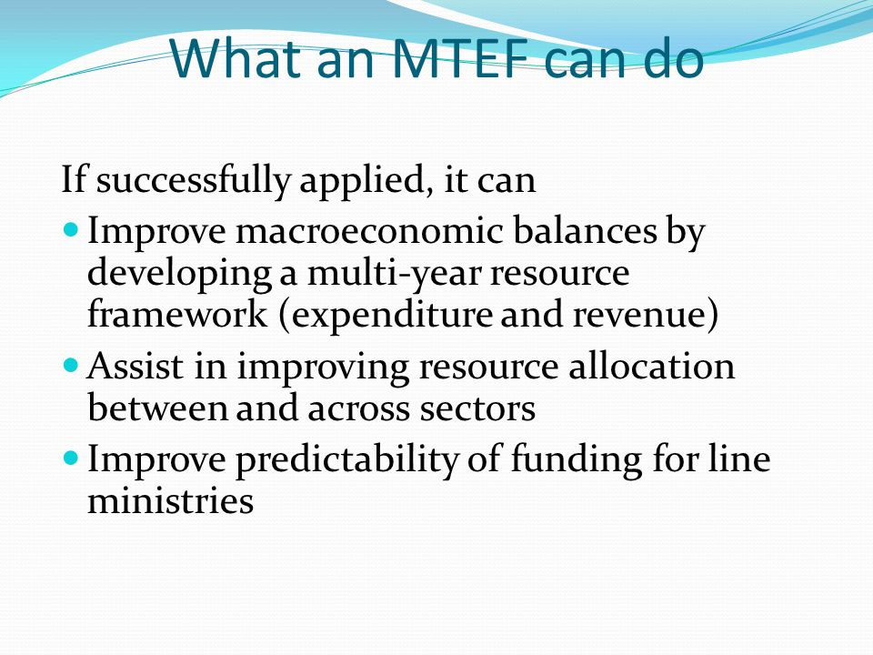 What an MTEF can do If successfully applied, it can
