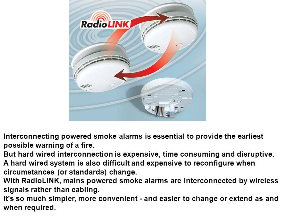 Interconnecting powered smoke alarms is essential to provide the earliest possible warning of a fire.