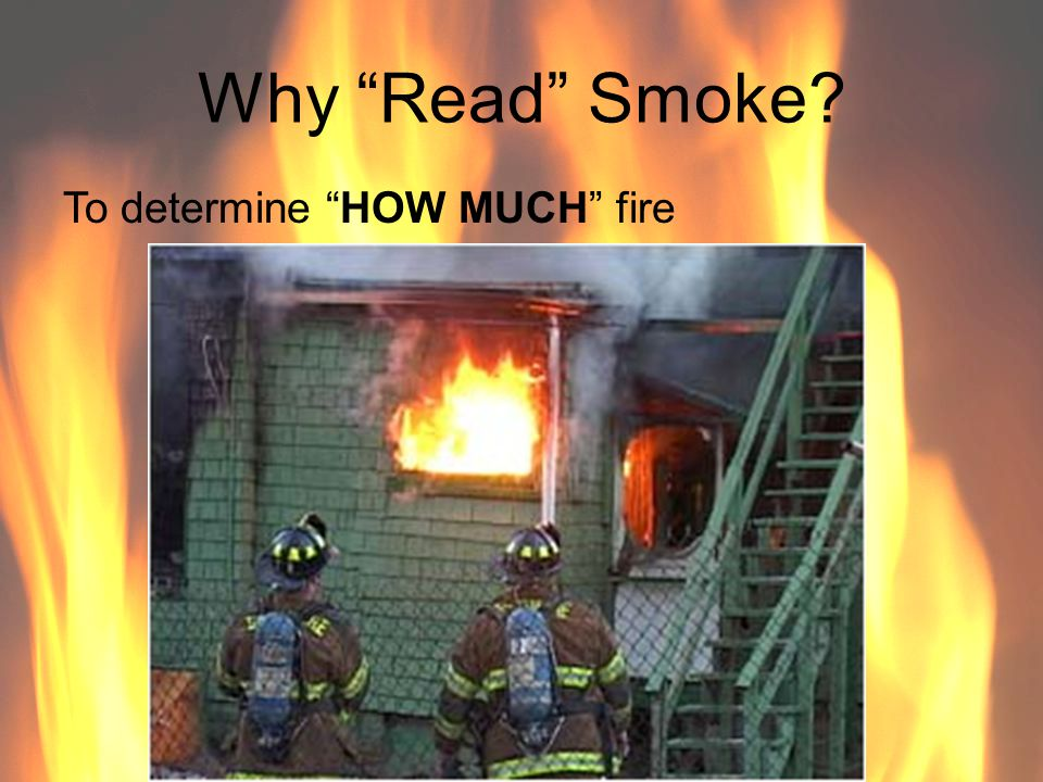 Why Read Smoke To determine HOW MUCH fire