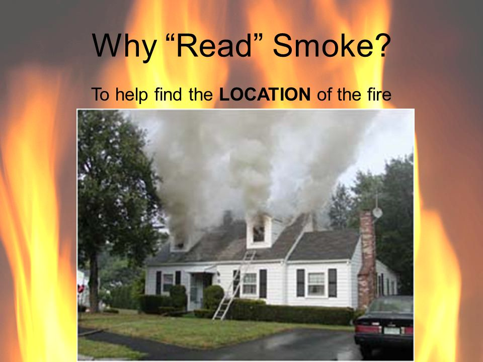To help find the LOCATION of the fire