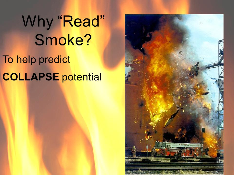 Why Read Smoke To help predict COLLAPSE potential