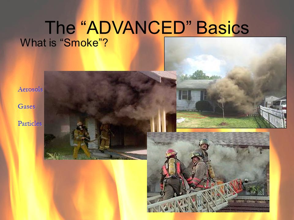 The ADVANCED Basics What is Smoke Aerosols Gases Particles