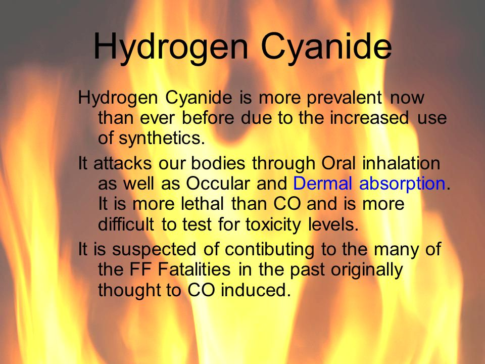 Hydrogen Cyanide Hydrogen Cyanide is more prevalent now than ever before due to the increased use of synthetics.