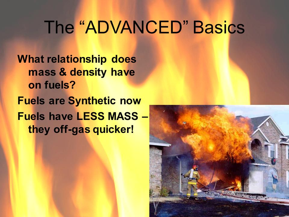 The ADVANCED Basics What relationship does mass & density have on fuels Fuels are Synthetic now.