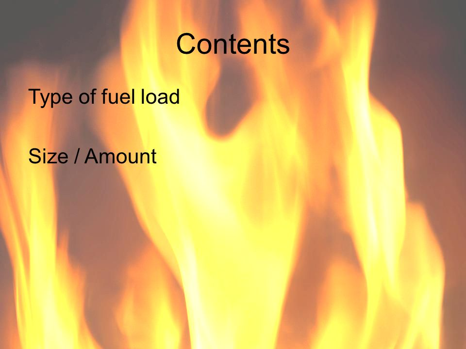 Contents Type of fuel load Size / Amount 36