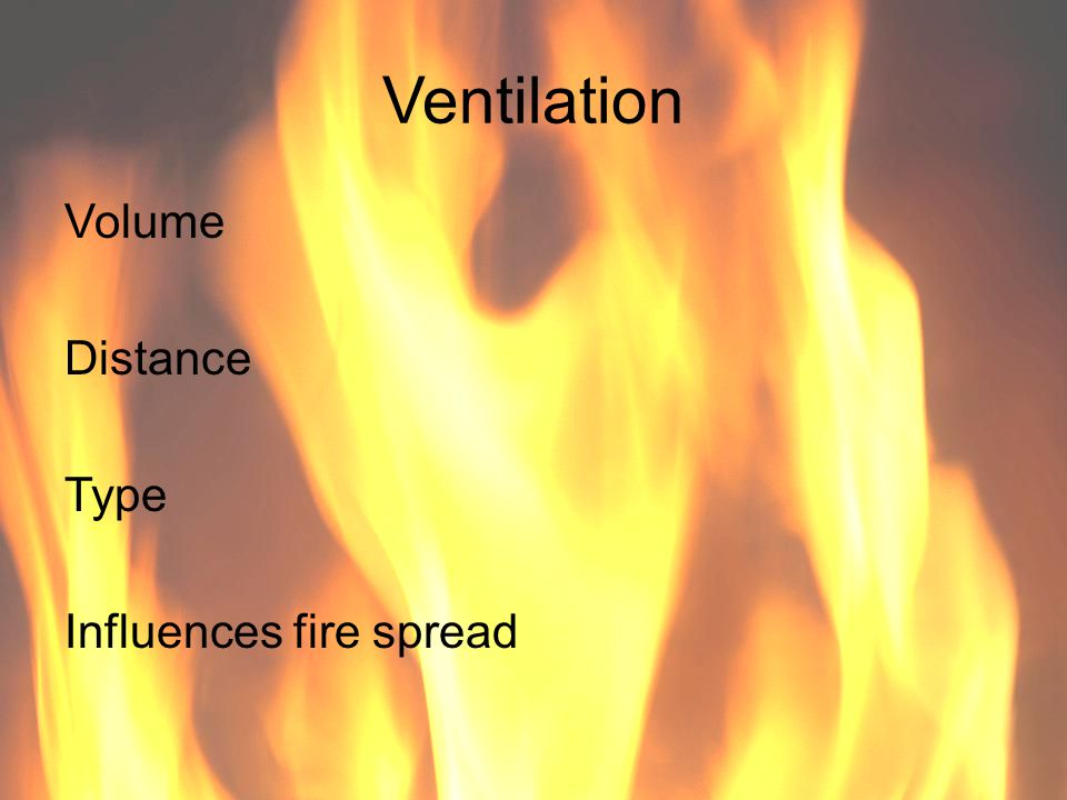 Ventilation Volume Distance Type Influences fire spread 40