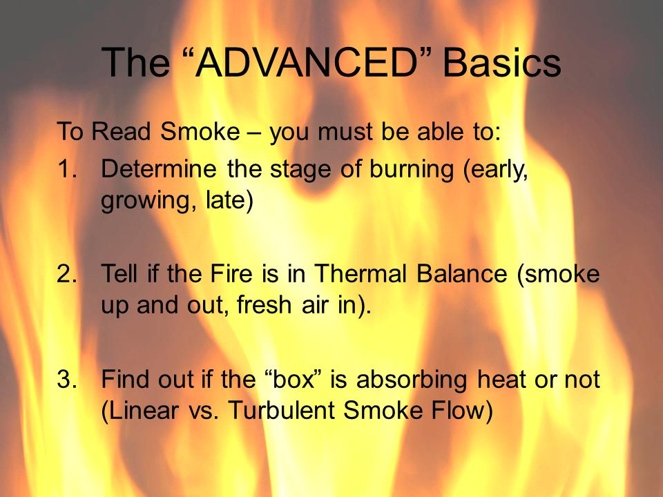The ADVANCED Basics To Read Smoke – you must be able to: