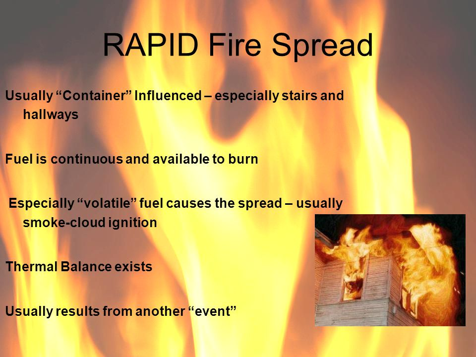RAPID Fire Spread Usually Container Influenced – especially stairs and hallways. Fuel is continuous and available to burn.