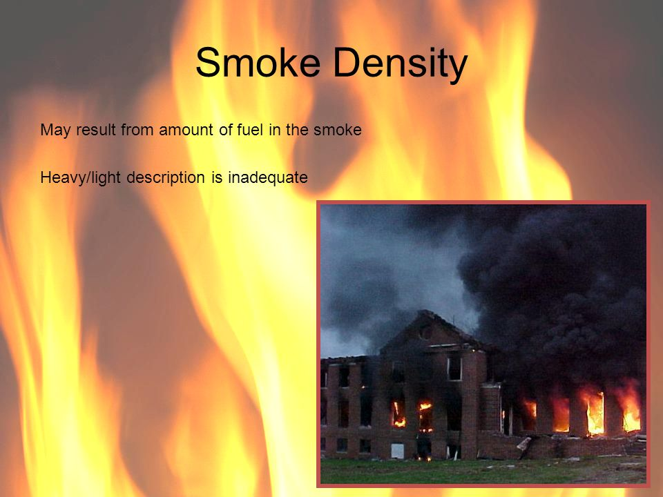 Smoke Density May result from amount of fuel in the smoke