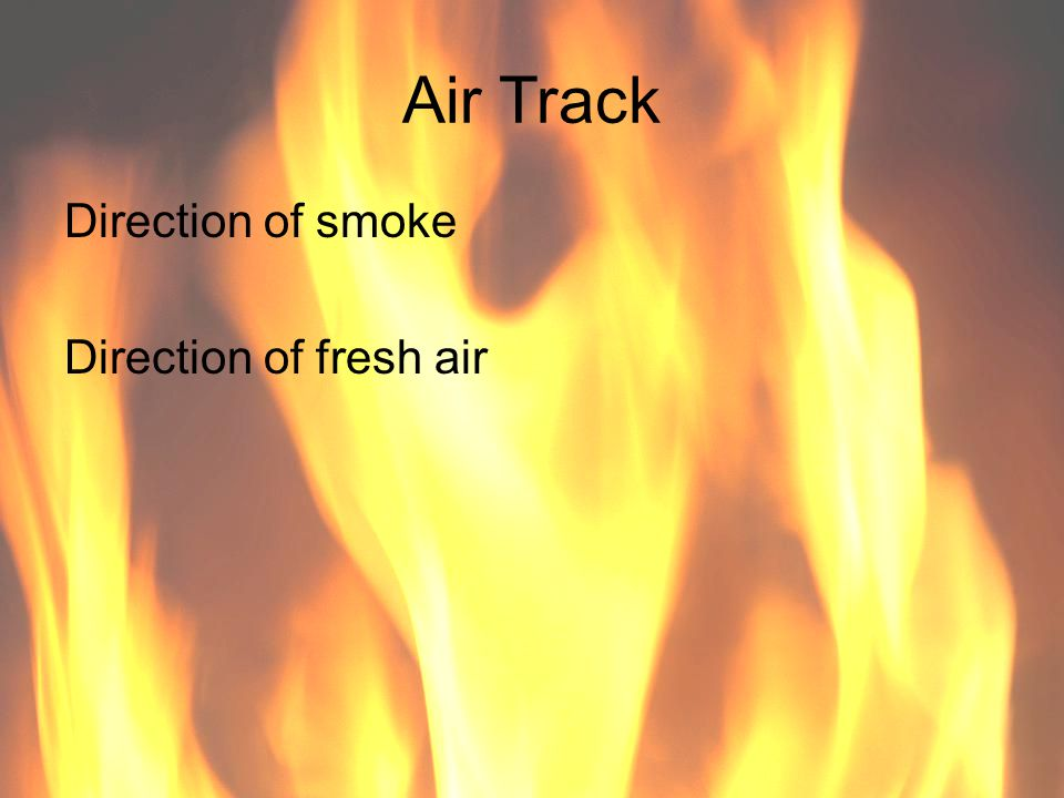 Air Track Direction of smoke Direction of fresh air 75