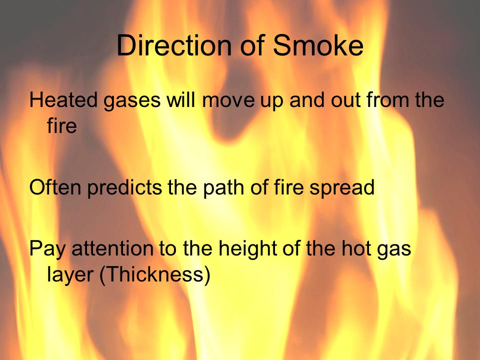 Direction of Smoke Heated gases will move up and out from the fire
