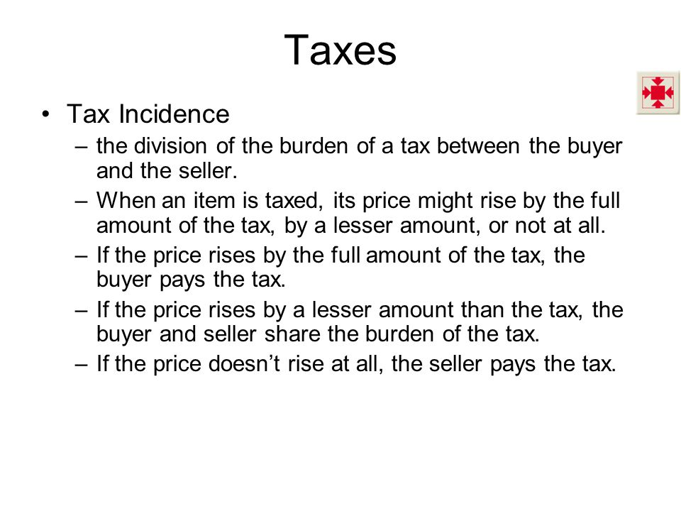 Taxes Tax Incidence. the division of the burden of a tax between the buyer and the seller.