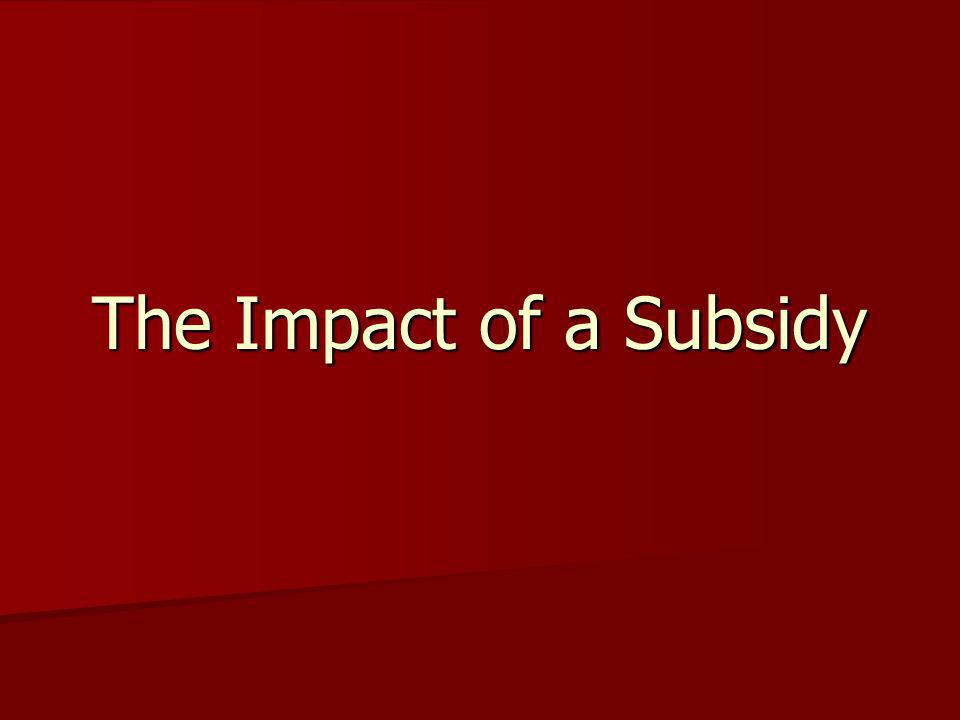 The Impact of a Subsidy
