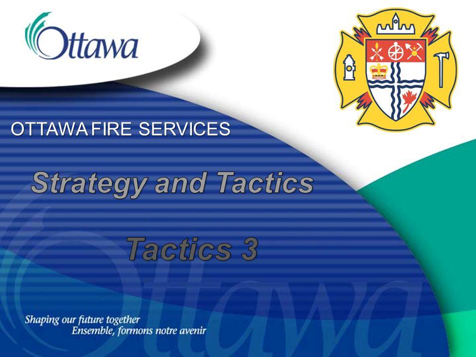 OTTAWA FIRE SERVICES Strategy and Tactics Tactics 3