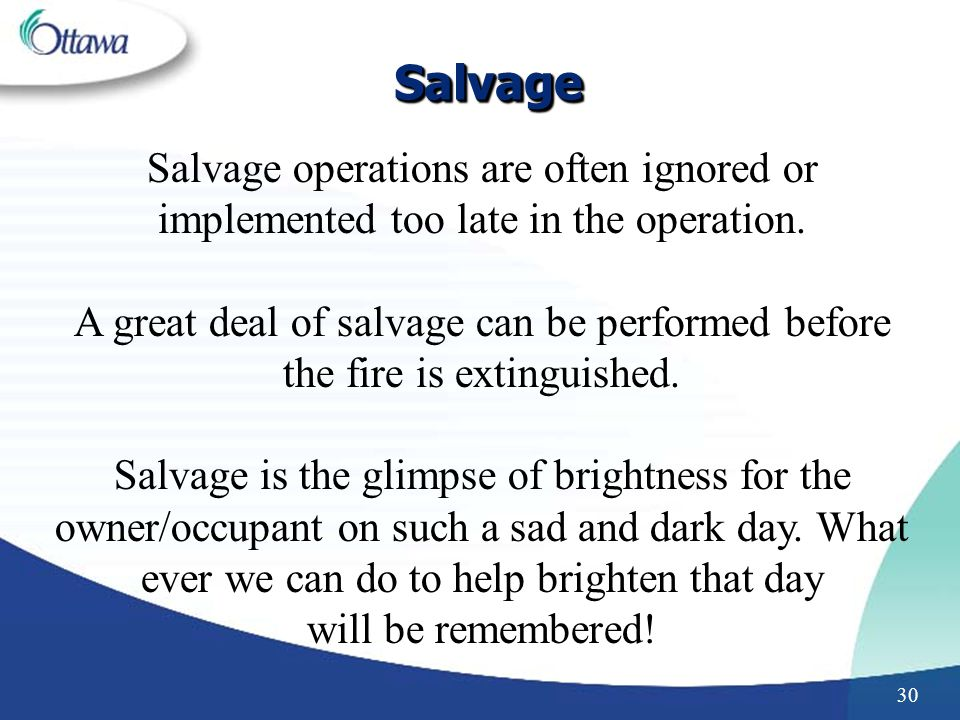 Salvage Salvage operations are often ignored or implemented too late in the operation.