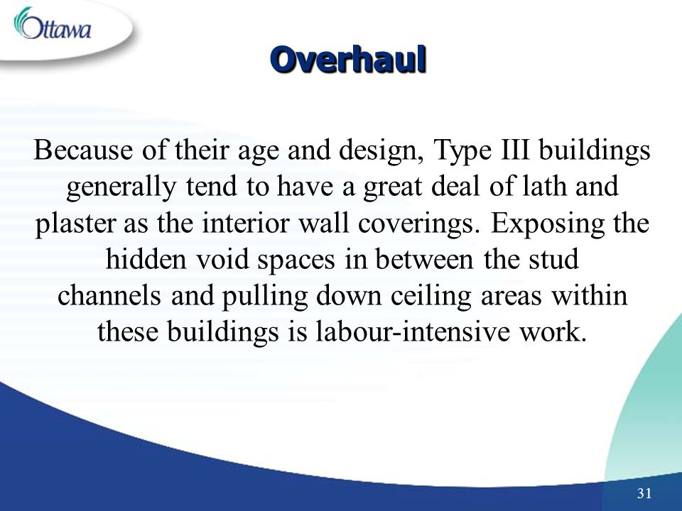 Overhaul Because of their age and design, Type III buildings generally tend to have a great deal of lath and.