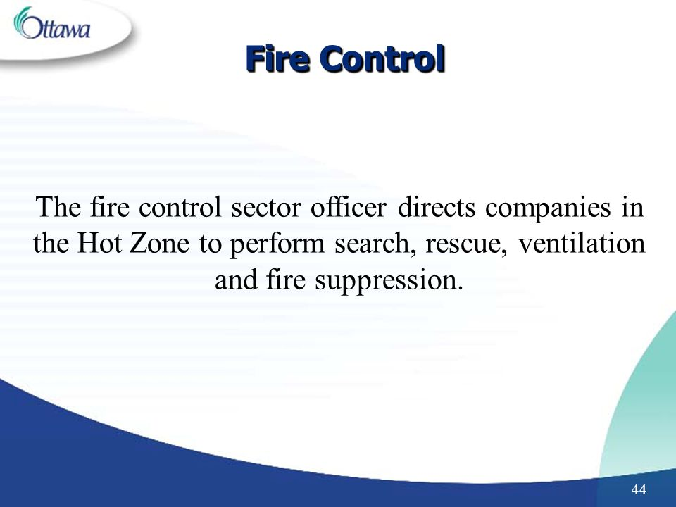 Fire Control The fire control sector officer directs companies in the Hot Zone to perform search, rescue, ventilation.