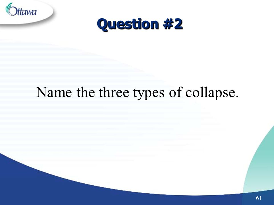 Name the three types of collapse.