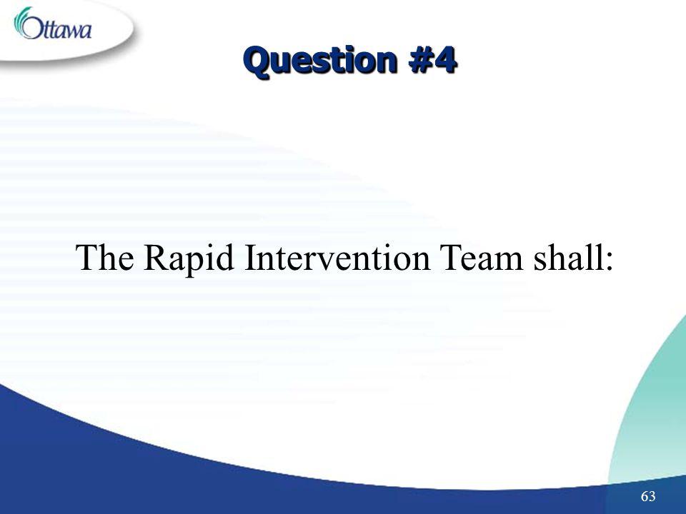 The Rapid Intervention Team shall: