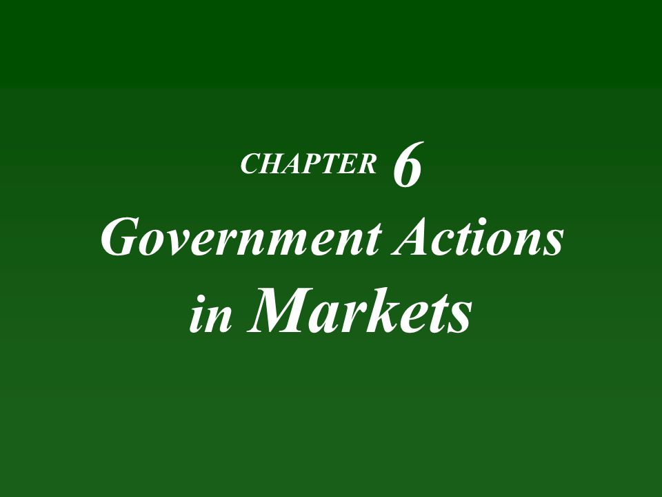 CHAPTER 6 Government Actions in Markets