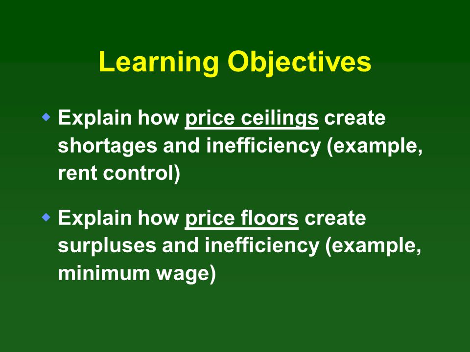 Learning Objectives Explain how price ceilings create shortages and inefficiency (example, rent control)