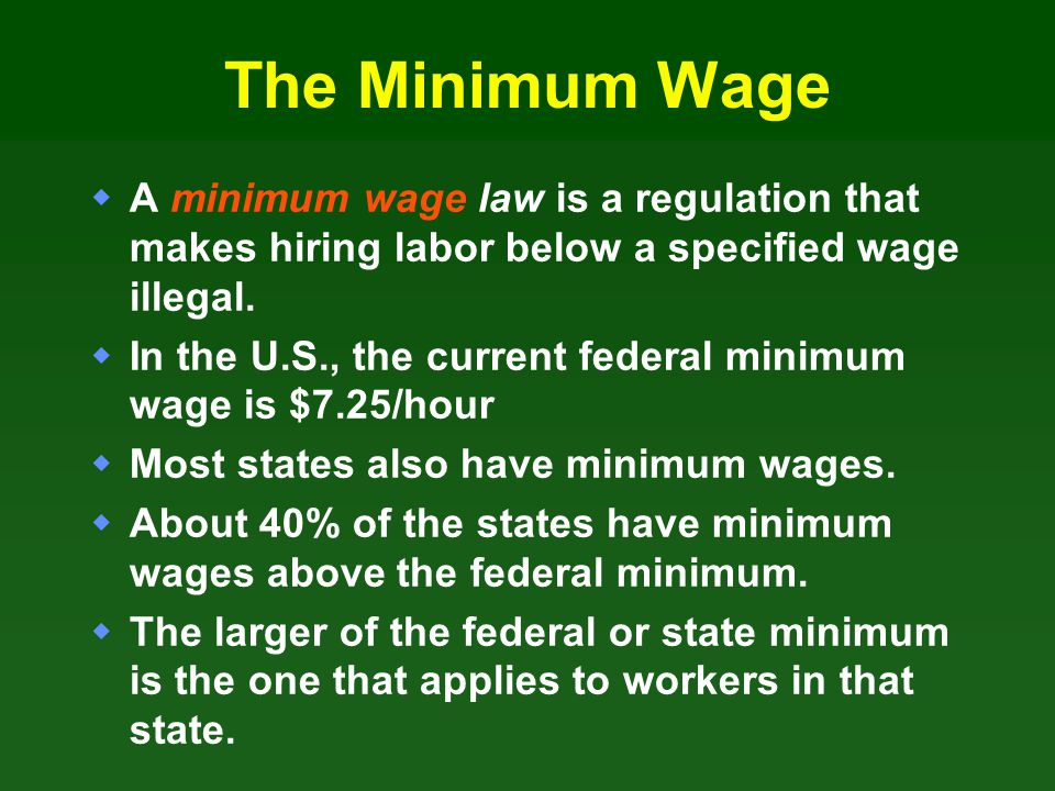 The Minimum Wage A minimum wage law is a regulation that makes hiring labor below a specified wage illegal.