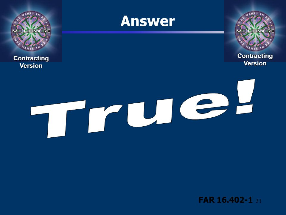 Answer Contracting Version Contracting Version True! FAR 16.402-1