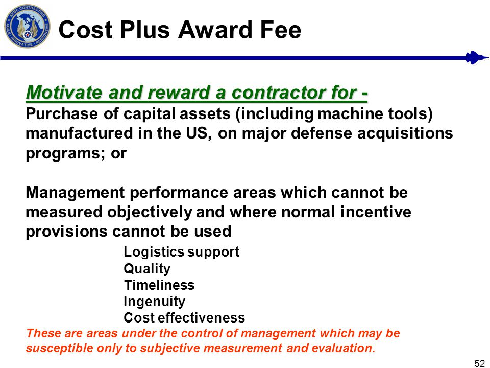 Cost Plus Award Fee Motivate and reward a contractor for -