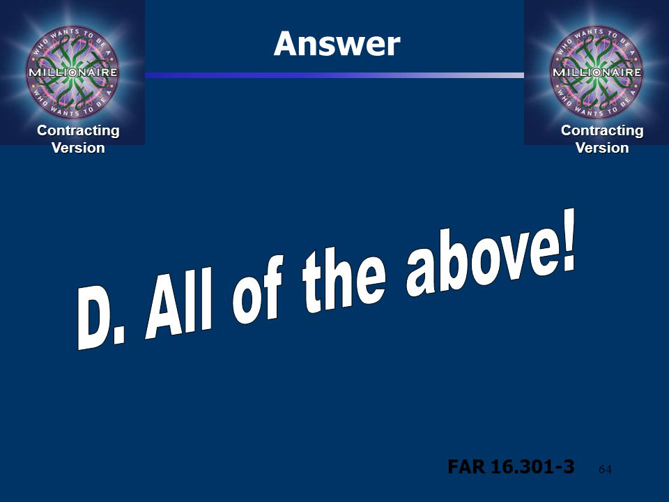 Answer D. All of the above! FAR 16.301-3 Contracting Version