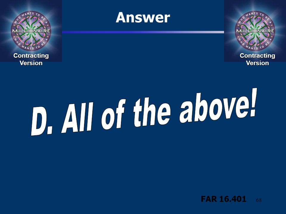 Answer D. All of the above! FAR 16.401 Contracting Version