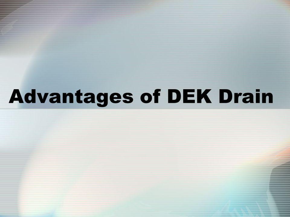 Advantages of DEK Drain
