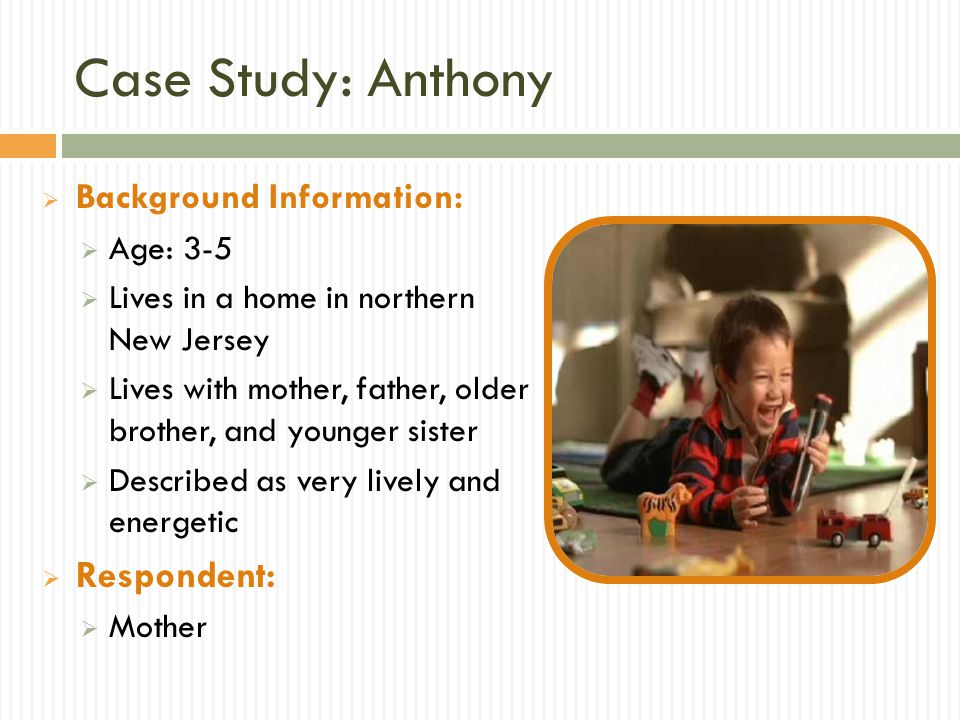 Case Study: Anthony Respondent: Background Information: Age: 3-5