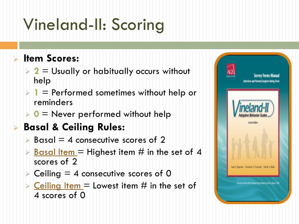 Vineland-II: Scoring Item Scores: Basal & Ceiling Rules: