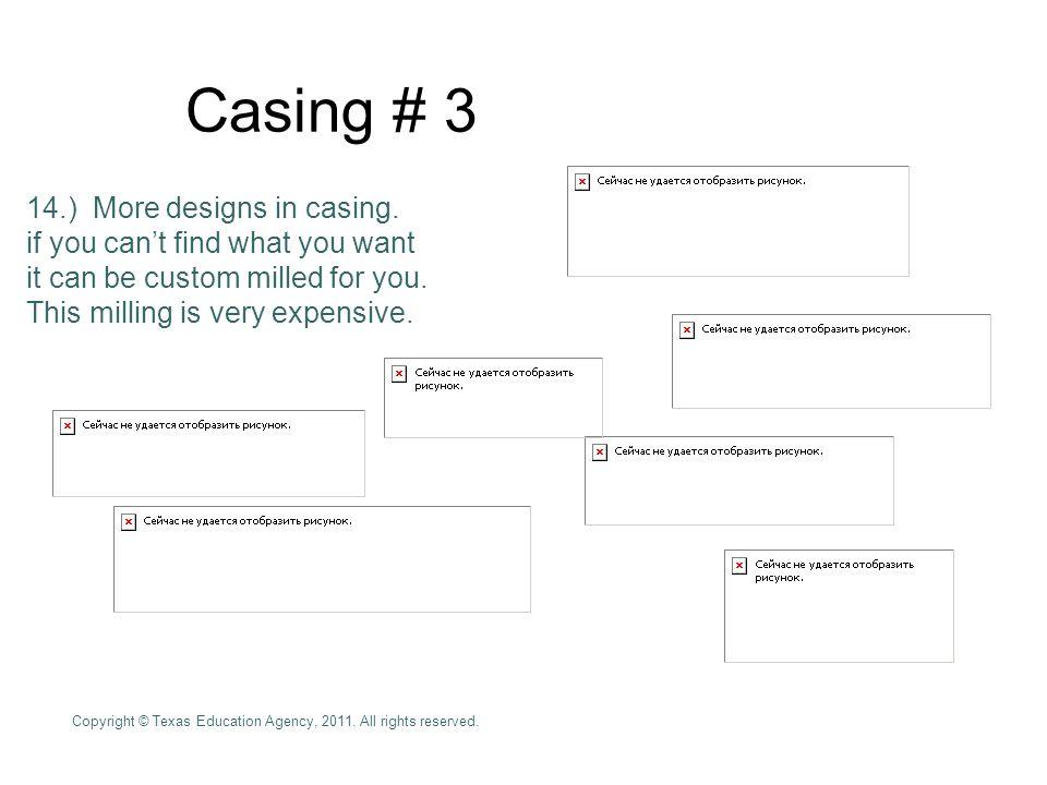 Casing # 3 14.) More designs in casing.