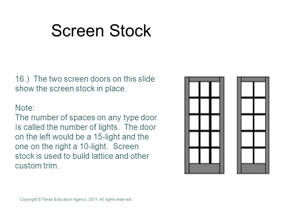 Screen Stock 16.) The two screen doors on this slide show the screen stock in place. Note: The number of spaces on any type door.