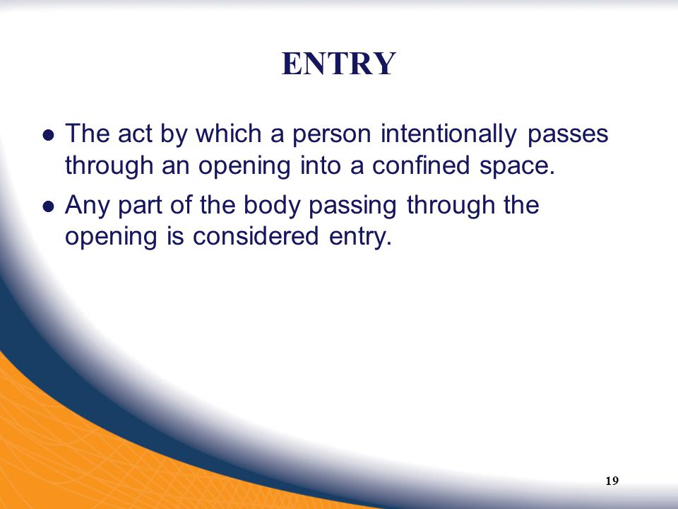 ENTRY The act by which a person intentionally passes through an opening into a confined space.