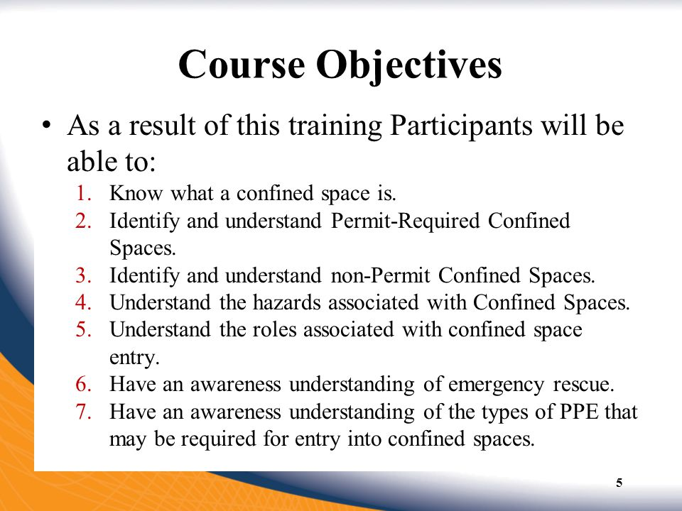 Course Objectives As a result of this training Participants will be able to: Know what a confined space is.