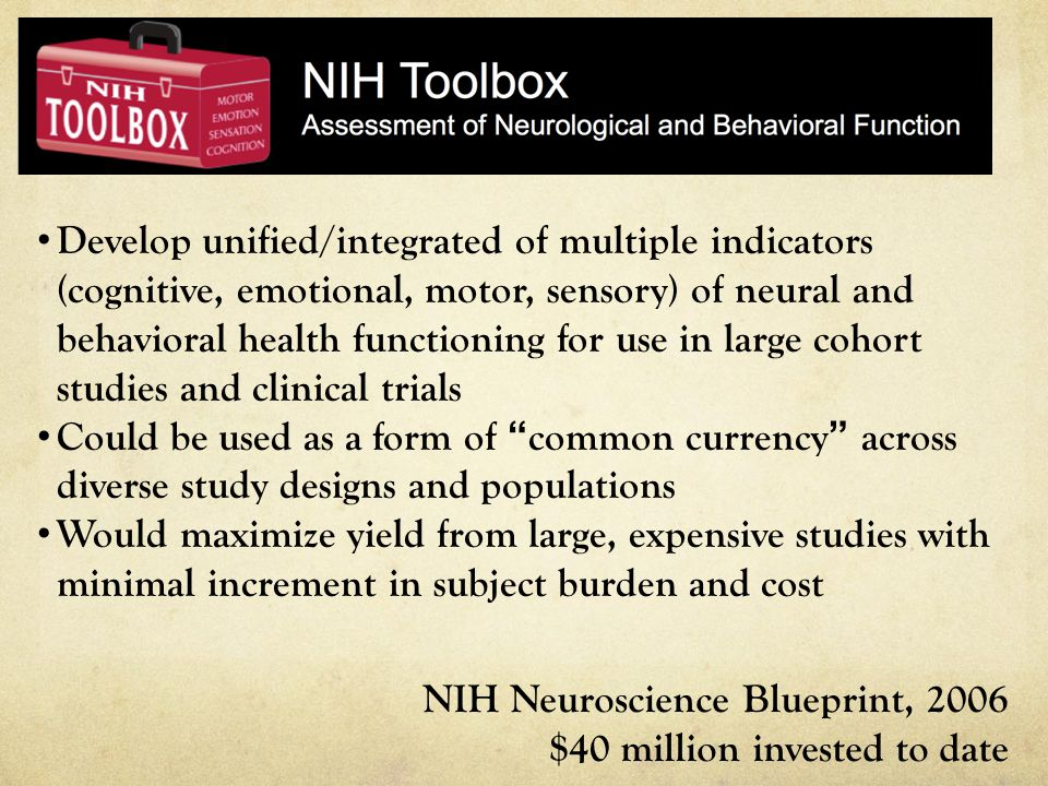 Develop unified/integrated of multiple indicators (cognitive, emotional, motor, sensory) of neural and behavioral health functioning for use in large cohort studies and clinical trials