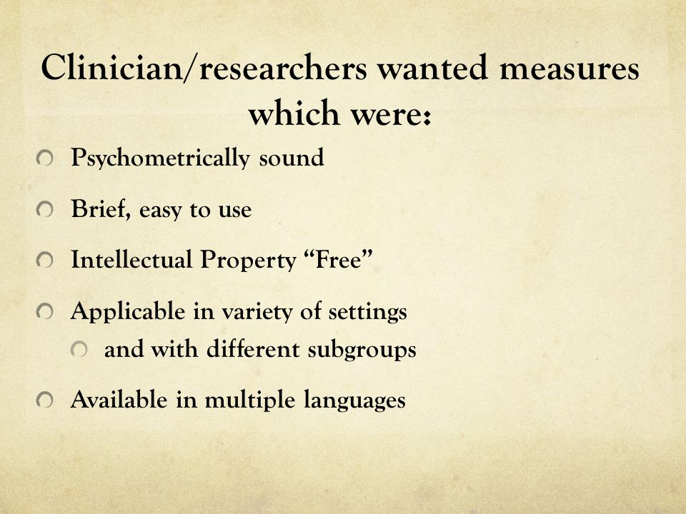 Clinician/researchers wanted measures which were:
