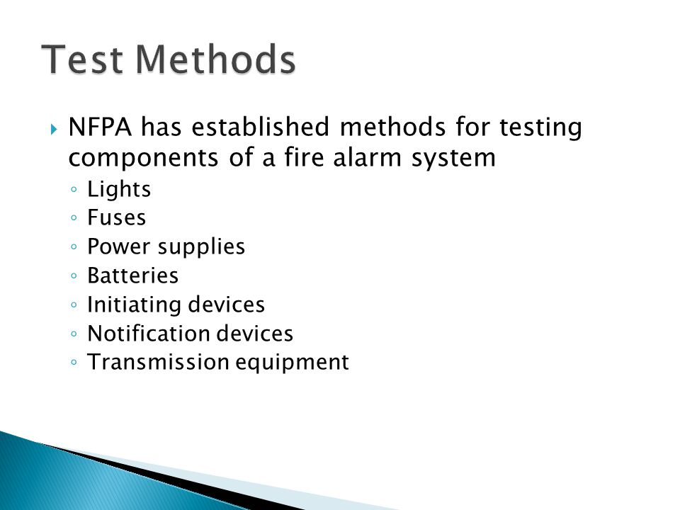 Test Methods NFPA has established methods for testing components of a fire alarm system. Lights. Fuses.