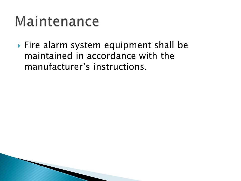Maintenance Fire alarm system equipment shall be maintained in accordance with the manufacturer's instructions.