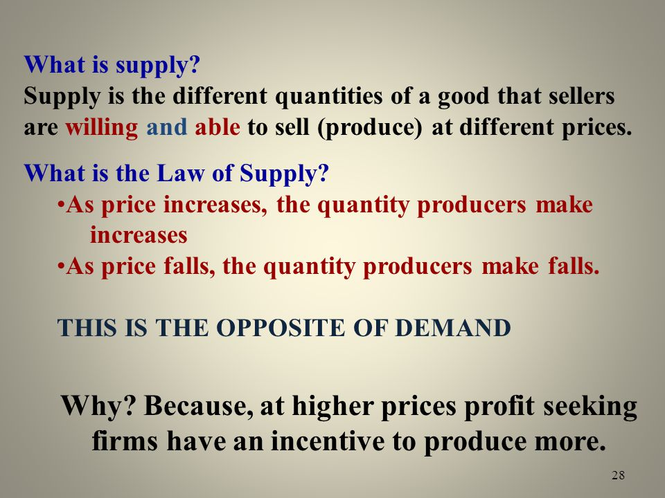 What is supply Supply is the different quantities of a good that sellers are willing and able to sell (produce) at different prices.