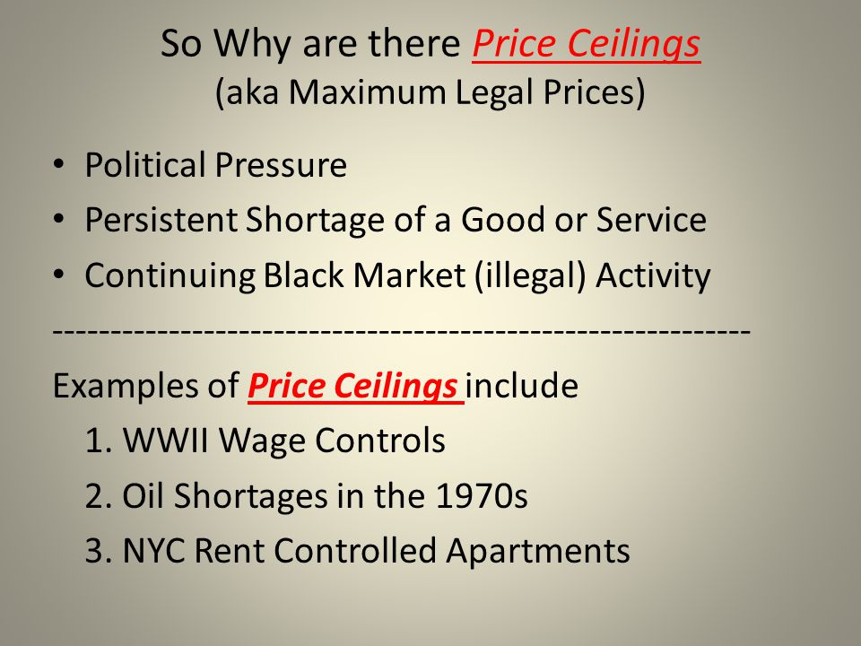 So Why are there Price Ceilings (aka Maximum Legal Prices)