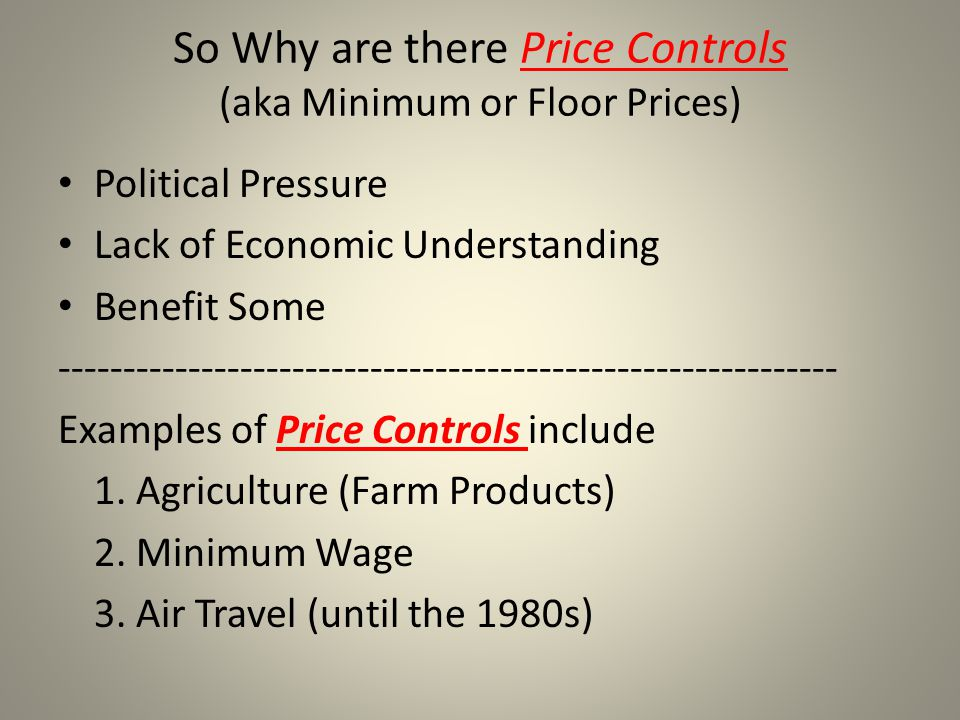 So Why are there Price Controls (aka Minimum or Floor Prices)