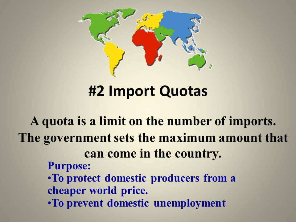 #2 Import Quotas A quota is a limit on the number of imports.