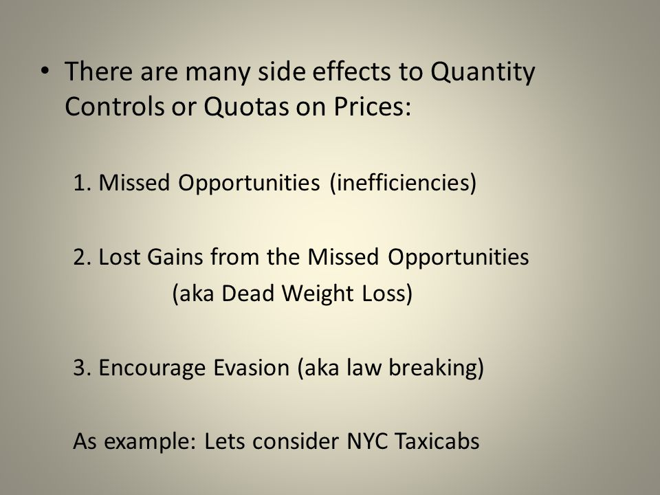 There are many side effects to Quantity Controls or Quotas on Prices: